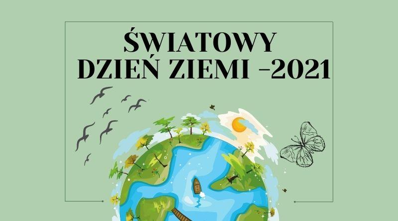 """ŚWIATOWY DZIEŃ ZIEMI – """"Przywróć naszą Ziemię"""" – 2021"""